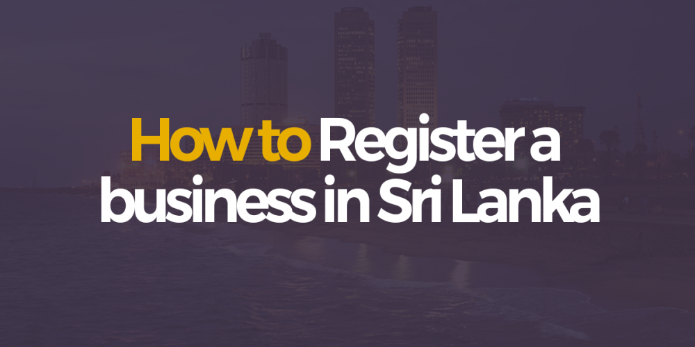 Company Registration in Sri Lanka – A step by step guide (private limited entity)