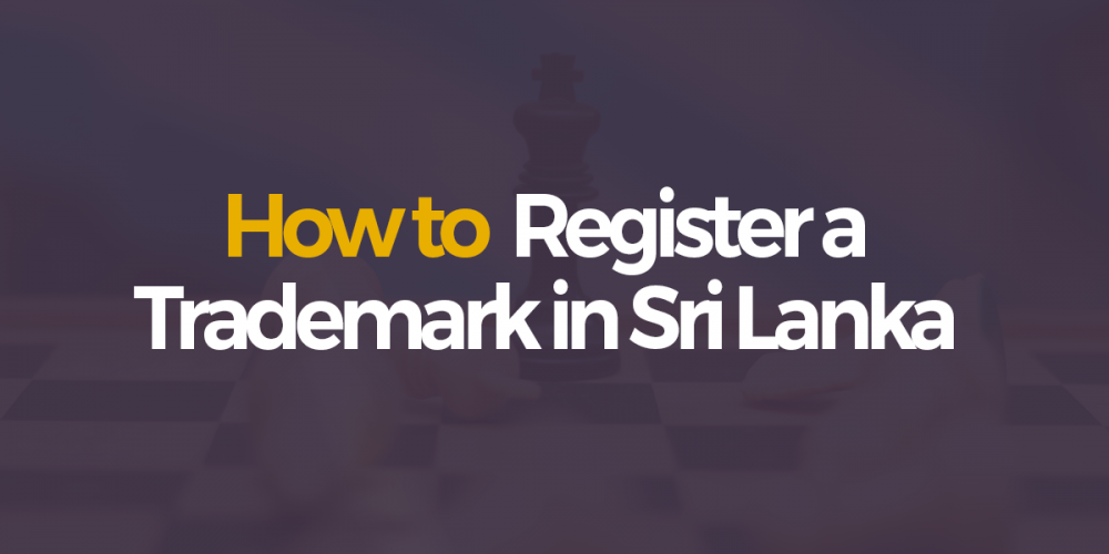 Trademark Registration in Sri Lanka – A Step By Step Guide