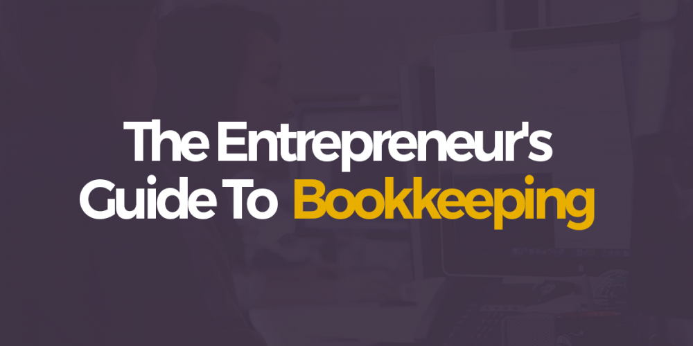 The Entrepreneur's Guide To  Bookkeeping