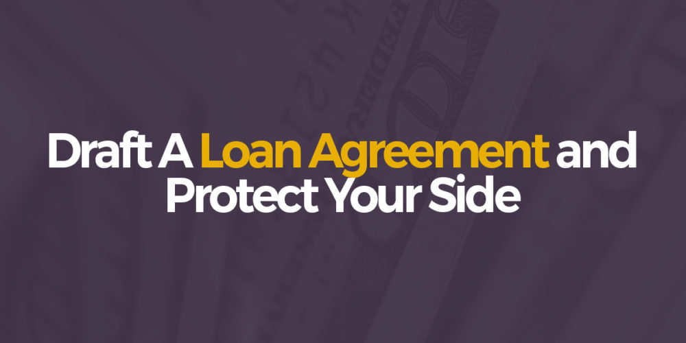 Borrowing money is an obligation , draft a loan agreement, protect your side
