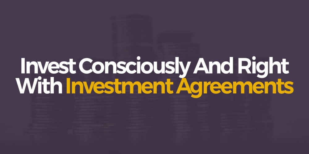 Invest consciously, invest right with investment agreements.