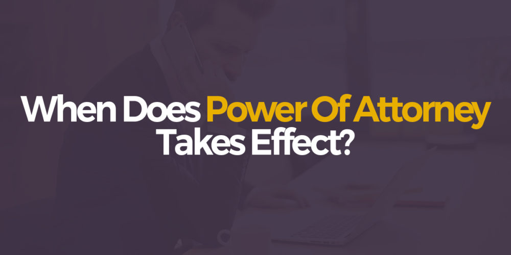 When does power of attorney take effect?