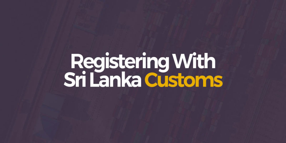 Registering with Sri Lanka Customs: DECODED