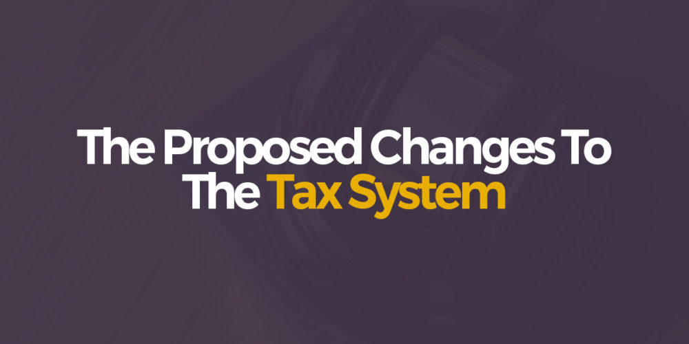 The Proposed Changes To The Tax System